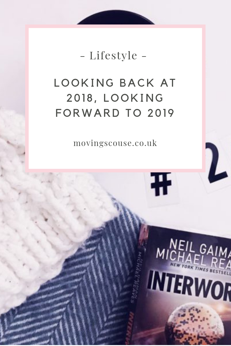 Lifestyle | Looking Back at 2018, Looking Forward to 2019| movingscouse.co.uk