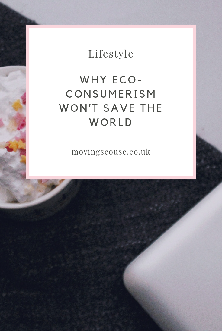 Lifestyle | Why Eco-Consumerism won't Save the World | movingscouse.co.uk
