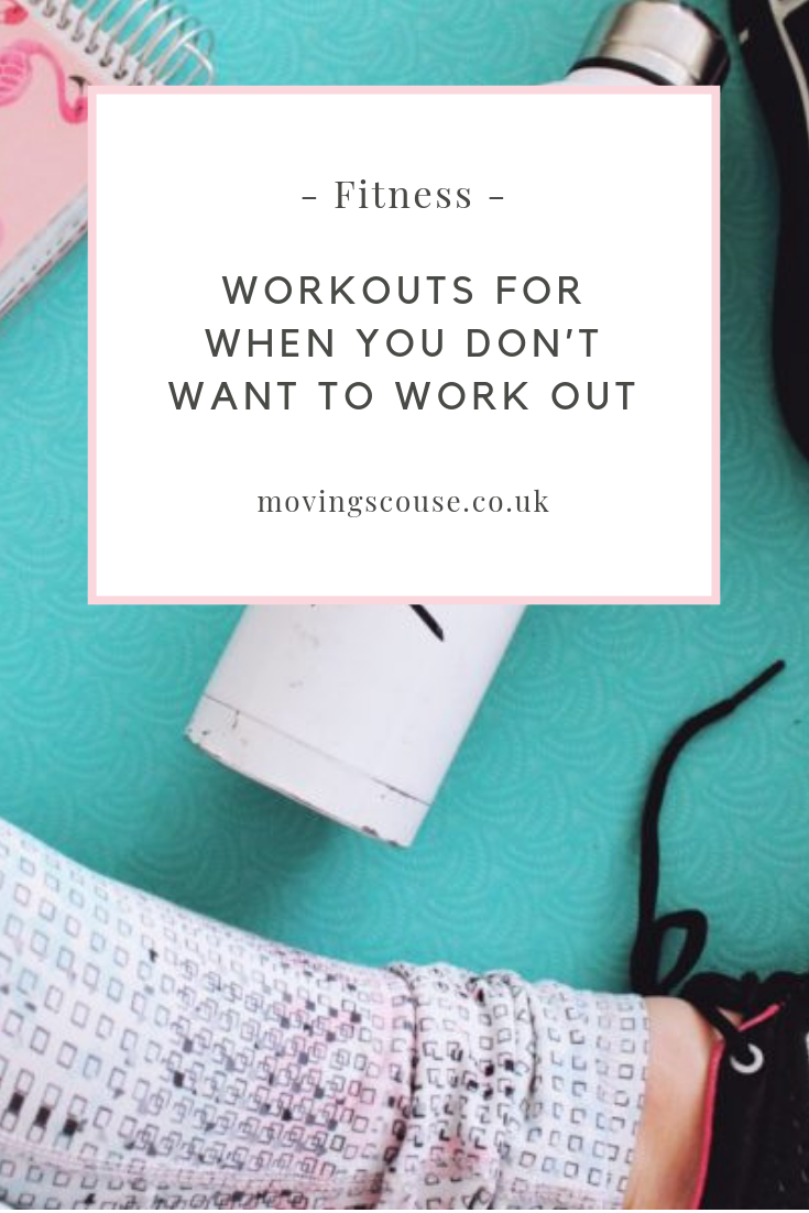 Fitness | Workouts for When you Don't Want to Work Out | movingscouse.co.uk
